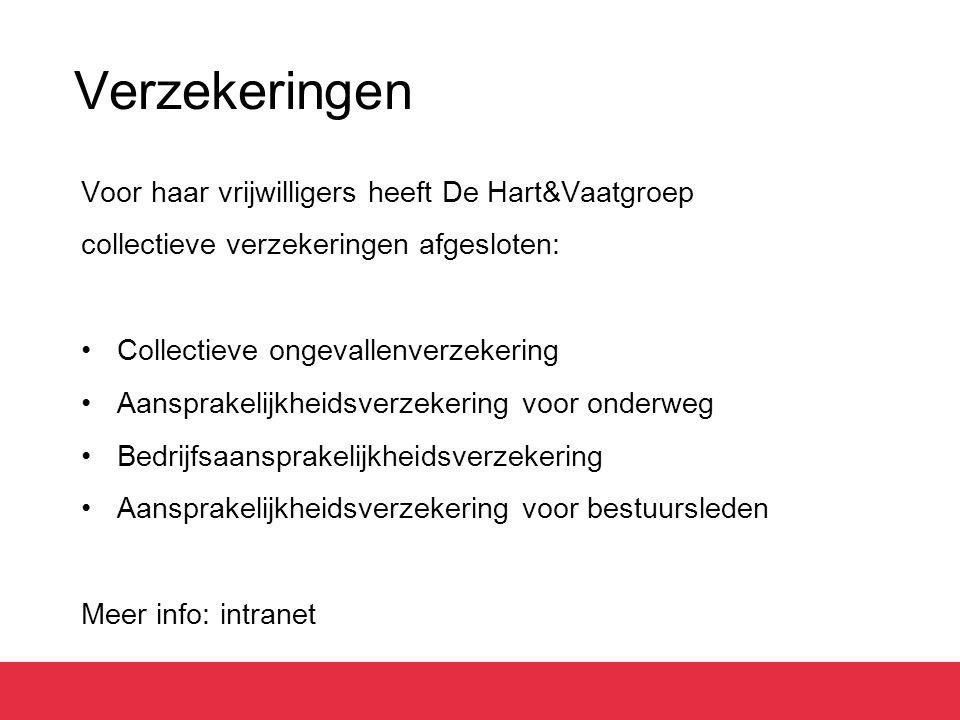 Verzekeringen Voor haar vrijwilligers heeft De Hart&Vaatgroep collectieve verzekeringen afgesloten: Collectieve ongevallenverzekering Aansprakelijkheidsverzekering voor onderweg Bedrijfsaansprakelijkheidsverzekering Aansprakelijkheidsverzekering voor bestuursleden Meer info: intranet