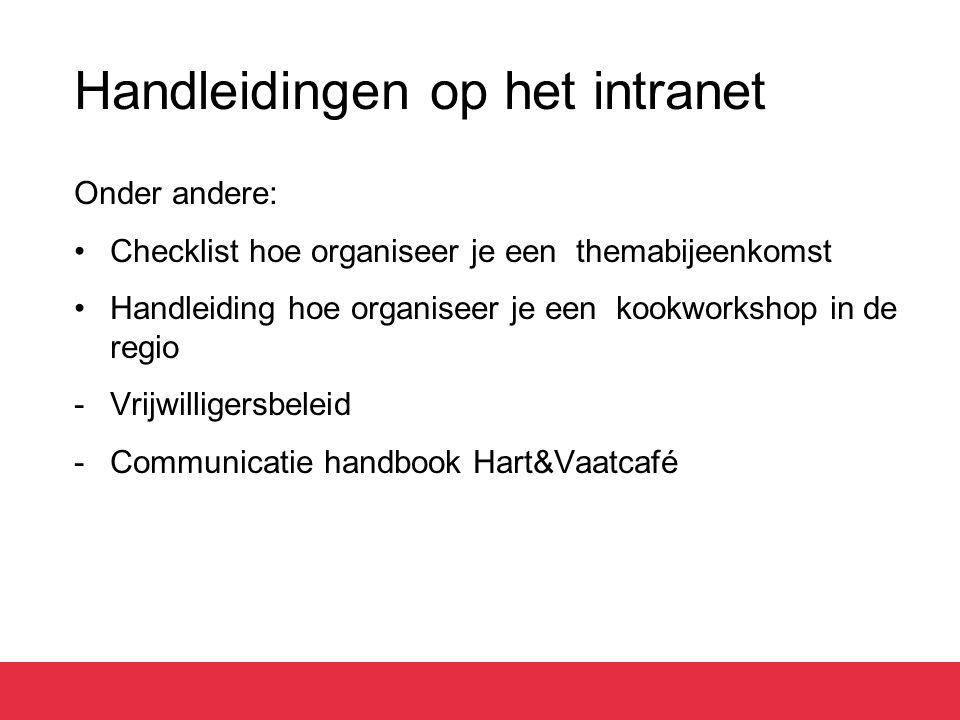 Handleidingen op het intranet Onder andere: Checklist hoe organiseer je een themabijeenkomst Handleiding hoe organiseer je een kookworkshop in de regio -Vrijwilligersbeleid -Communicatie handbook Hart&Vaatcafé