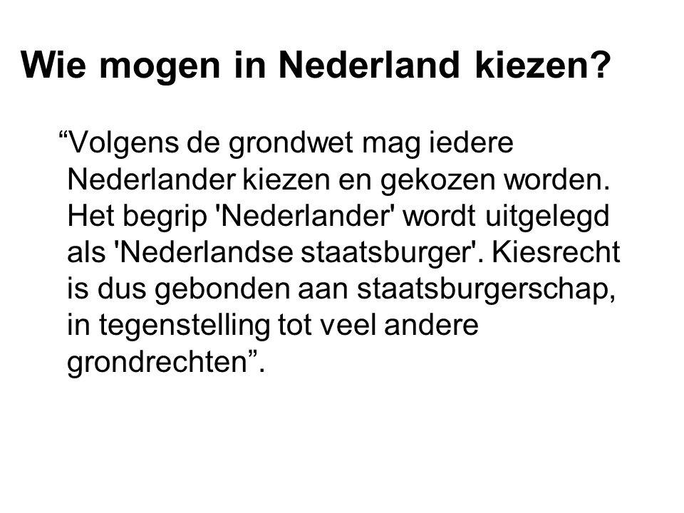 """Wie mogen in Nederland kiezen? """"Volgens de grondwet mag iedere Nederlander kiezen en gekozen worden. Het begrip 'Nederlander' wordt uitgelegd als 'Ned"""