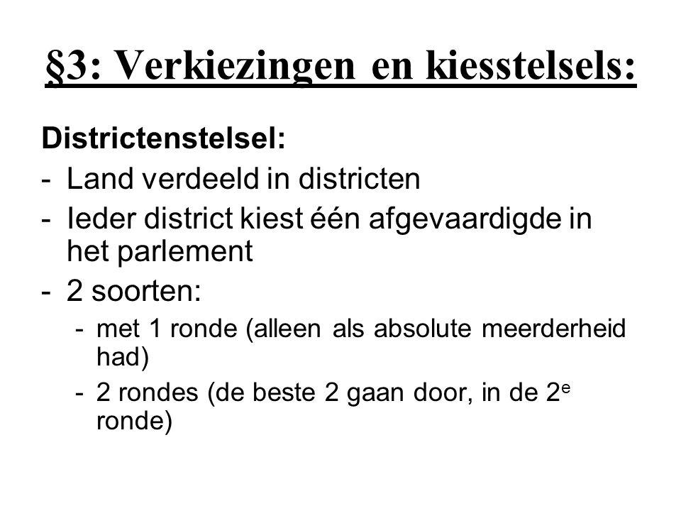 §3: Verkiezingen en kiesstelsels: Districtenstelsel: -Land verdeeld in districten -Ieder district kiest één afgevaardigde in het parlement -2 soorten: