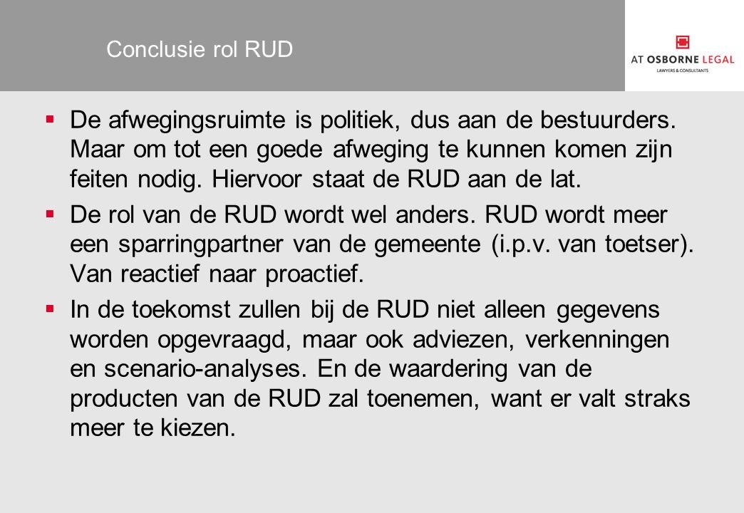 Conclusie rol RUD  De afwegingsruimte is politiek, dus aan de bestuurders. Maar om tot een goede afweging te kunnen komen zijn feiten nodig. Hiervoor