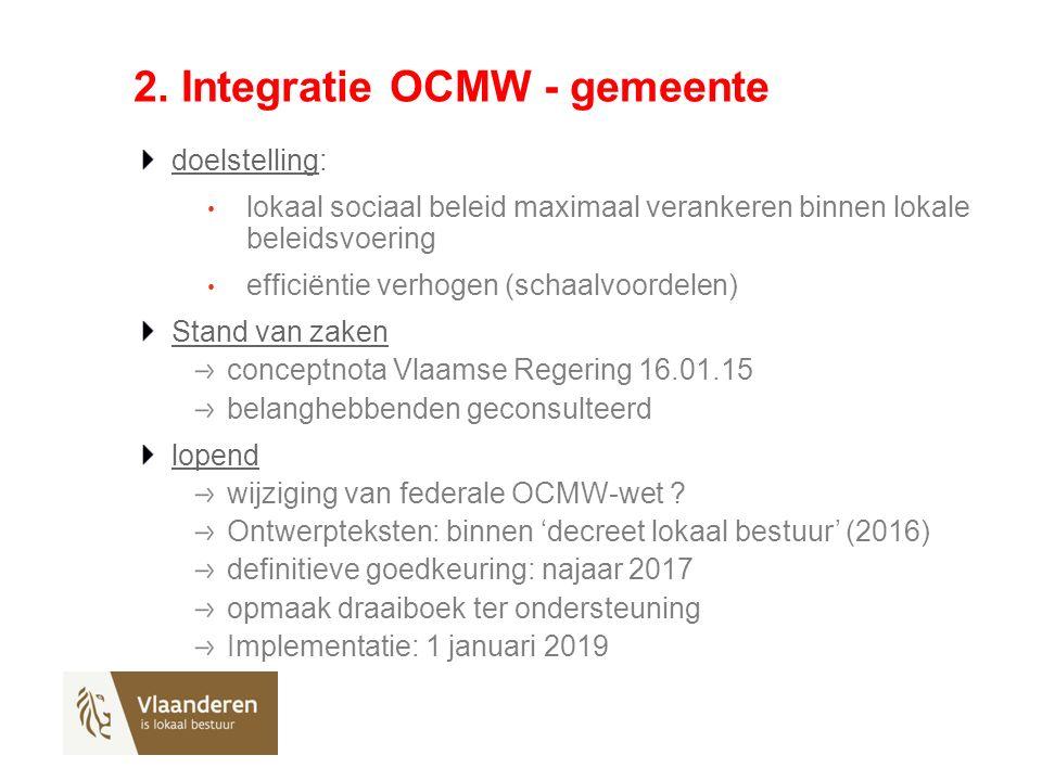 2. Integratie OCMW - gemeente doelstelling: lokaal sociaal beleid maximaal verankeren binnen lokale beleidsvoering efficiëntie verhogen (schaalvoordel