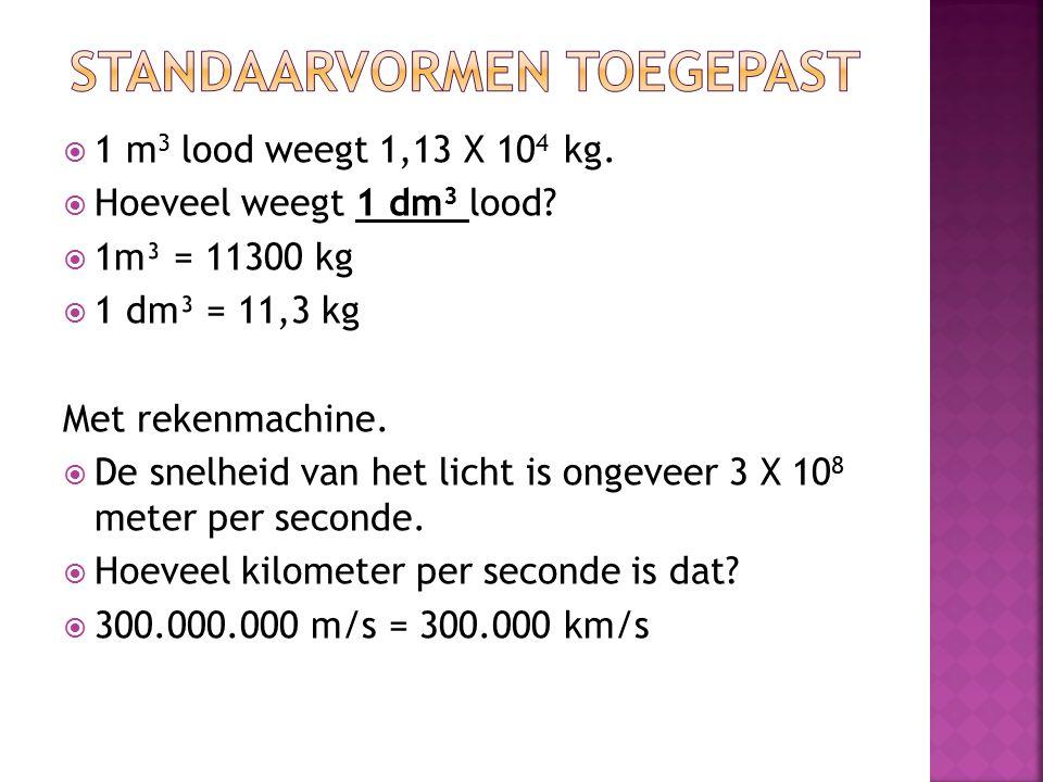  1 m 3 lood weegt 1,13 X 10 4 kg. Hoeveel weegt 1 dm 3 lood.