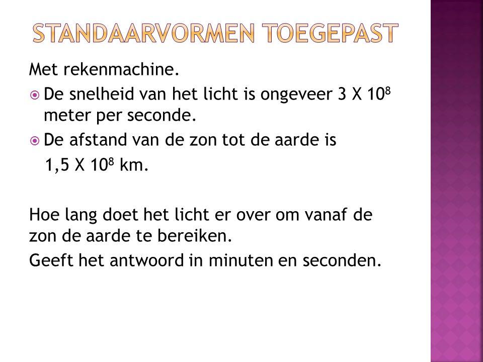 Met rekenmachine. De snelheid van het licht is ongeveer 3 X 10 8 meter per seconde.