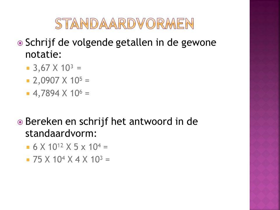  Schrijf de volgende getallen in de gewone notatie:  3,67 X 10³ =  2,0907 X 10 5 =  4,7894 X 10 6 =  Bereken en schrijf het antwoord in de standaardvorm:  6 X 10 12 X 5 x 10 4 =  75 X 10 4 X 4 X 10 3 =