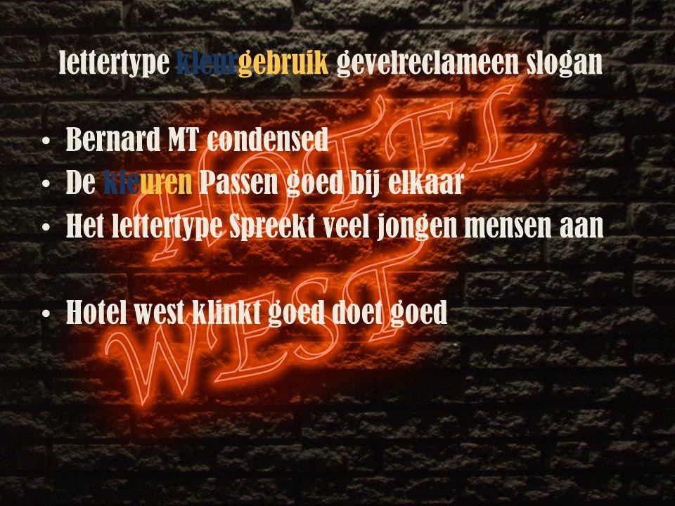 lettertype kleurgebruik gevelreclameen slogan Bernard MT condensed De kleuren Passen goed bij elkaar Het lettertype Spreekt veel jongen mensen aan Hotel west klinkt goed doet goed