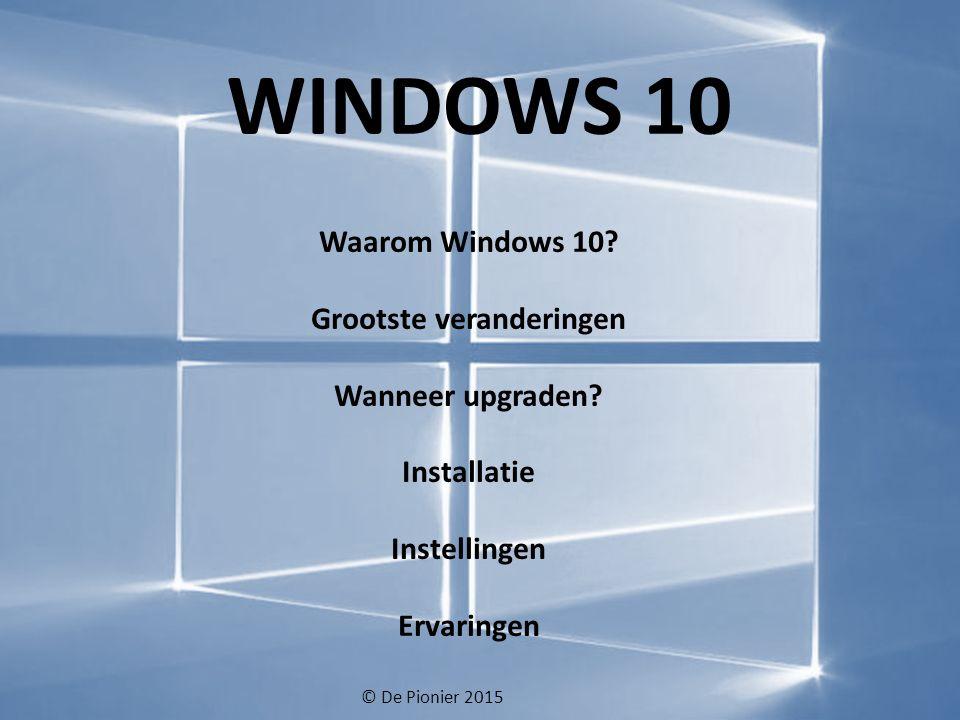 WINDOWS 10 Waarom Windows 10. Grootste veranderingen Wanneer upgraden.