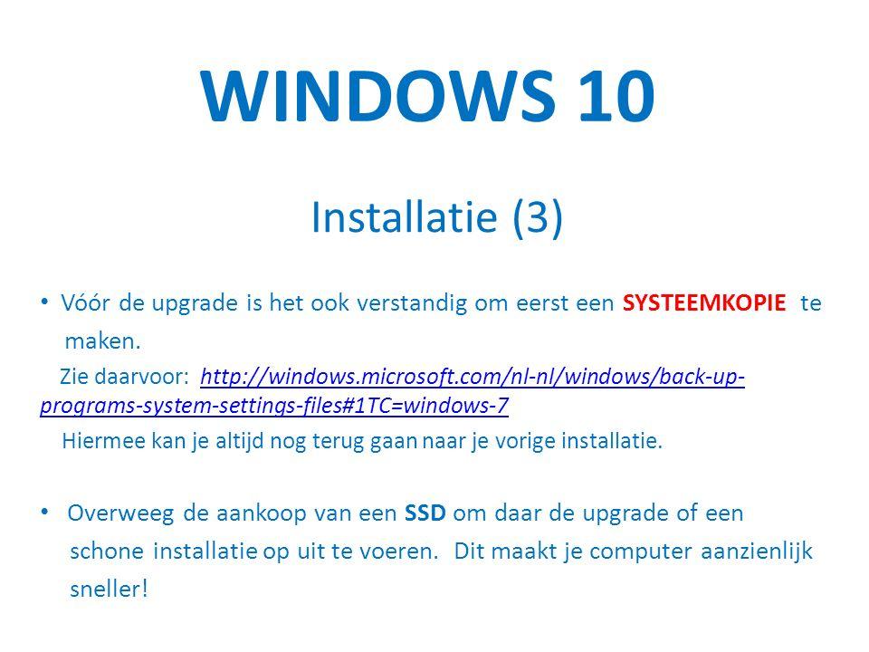 WINDOWS 10 Installatie (3) Vóór de upgrade is het ook verstandig om eerst een SYSTEEMKOPIE te maken.