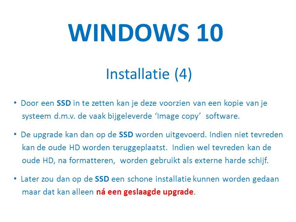 WINDOWS 10 Installatie (4) Door een SSD in te zetten kan je deze voorzien van een kopie van je systeem d.m.v.