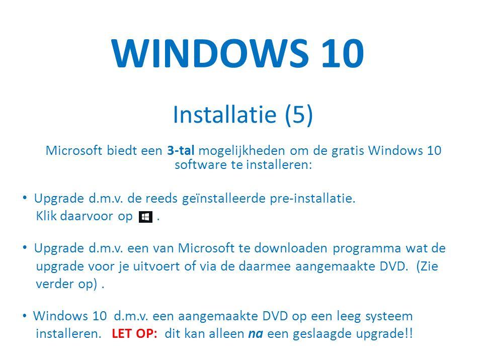 WINDOWS 10 Installatie (5) Microsoft biedt een 3-tal mogelijkheden om de gratis Windows 10 software te installeren: Upgrade d.m.v.