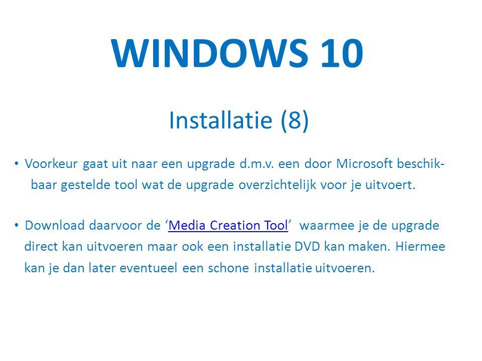 WINDOWS 10 Installatie (8) Voorkeur gaat uit naar een upgrade d.m.v.