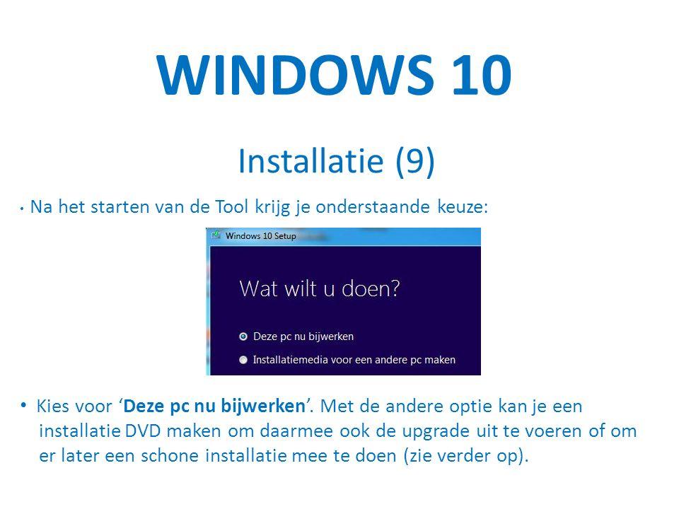 WINDOWS 10 Installatie (9) Na het starten van de Tool krijg je onderstaande keuze: Kies voor 'Deze pc nu bijwerken'.