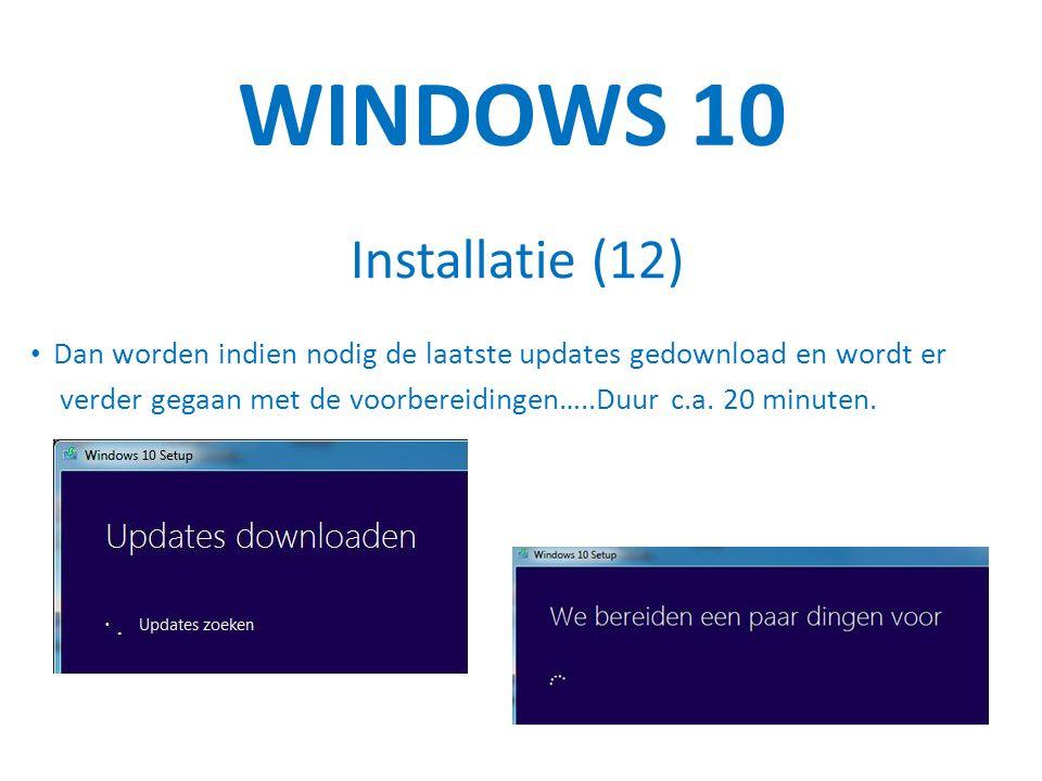 WINDOWS 10 Installatie (12) Dan worden indien nodig de laatste updates gedownload en wordt er verder gegaan met de voorbereidingen…..Duur c.a.