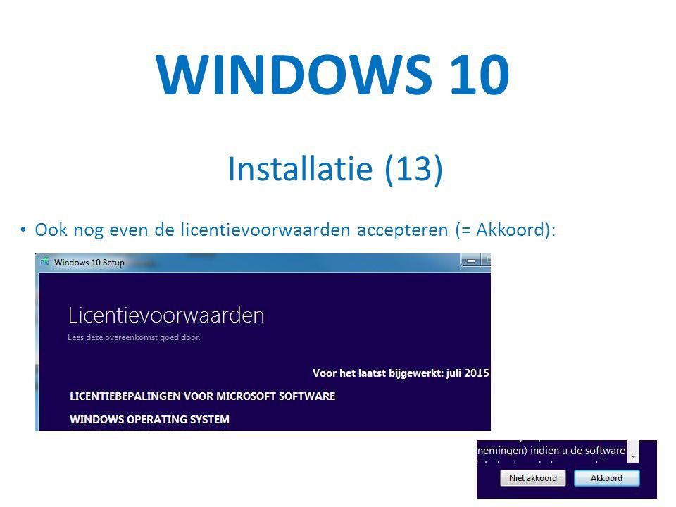 WINDOWS 10 Installatie (13) Ook nog even de licentievoorwaarden accepteren (= Akkoord):