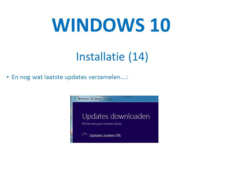 WINDOWS 10 Installatie (14) En nog wat laatste updates verzamelen….: