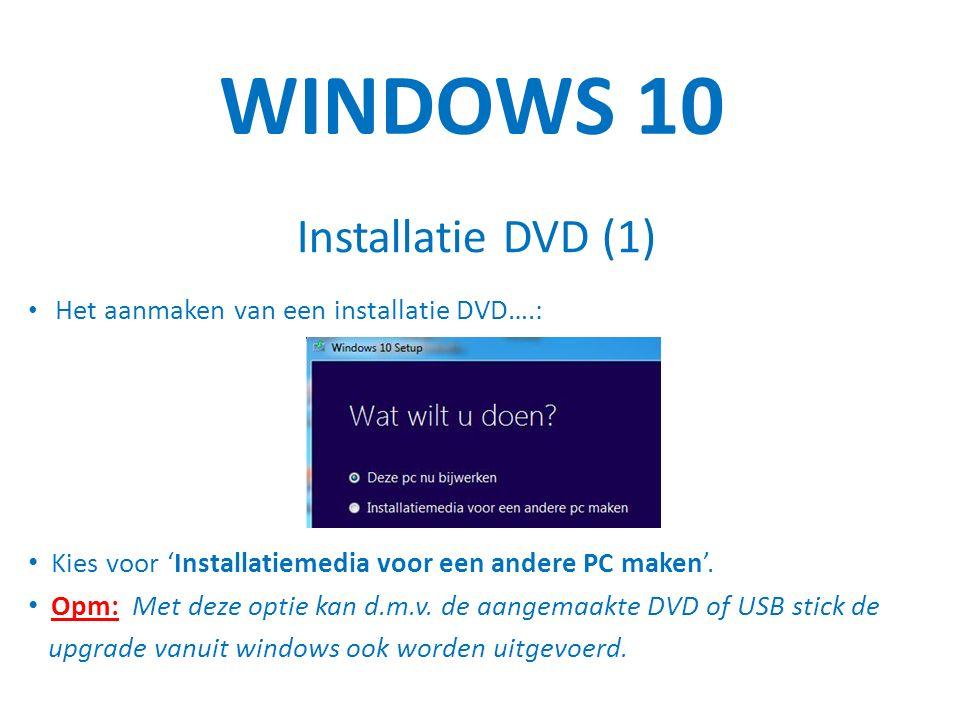WINDOWS 10 Installatie DVD (1) Het aanmaken van een installatie DVD….: Kies voor 'Installatiemedia voor een andere PC maken'.