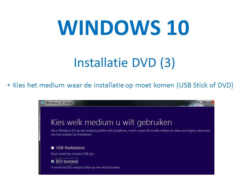 WINDOWS 10 Installatie DVD (3) Kies het medium waar de installatie op moet komen (USB Stick of DVD)
