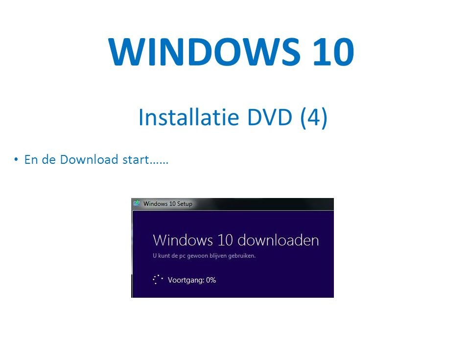 WINDOWS 10 Installatie DVD (4) En de Download start……