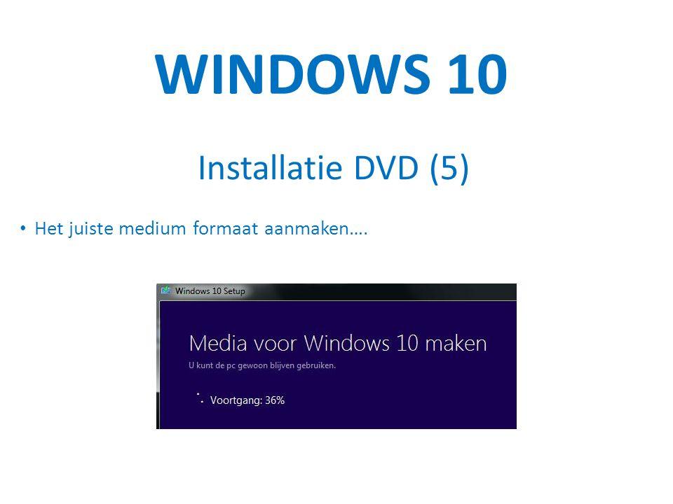 WINDOWS 10 Installatie DVD (5) Het juiste medium formaat aanmaken….