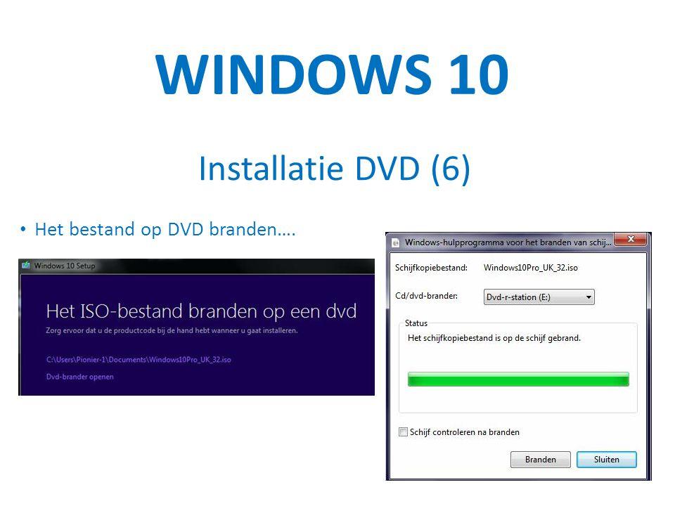 WINDOWS 10 Installatie DVD (6) Het bestand op DVD branden….