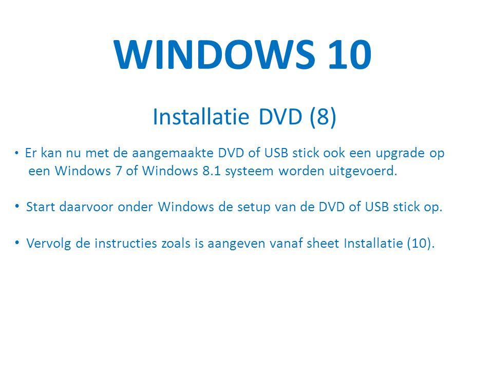 WINDOWS 10 Installatie DVD (8) Er kan nu met de aangemaakte DVD of USB stick ook een upgrade op een Windows 7 of Windows 8.1 systeem worden uitgevoerd.