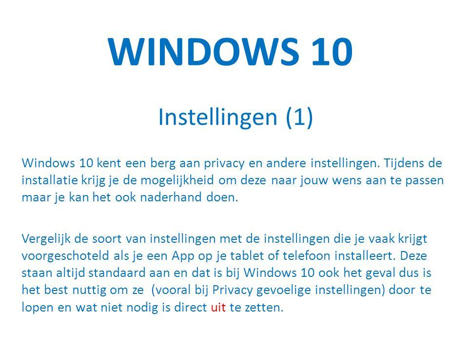 WINDOWS 10 Instellingen (1) Windows 10 kent een berg aan privacy en andere instellingen.