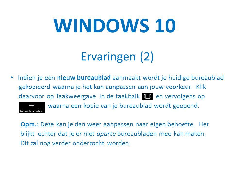WINDOWS 10 Ervaringen (2) Indien je een nieuw bureaublad aanmaakt wordt je huidige bureaublad gekopieerd waarna je het kan aanpassen aan jouw voorkeur.