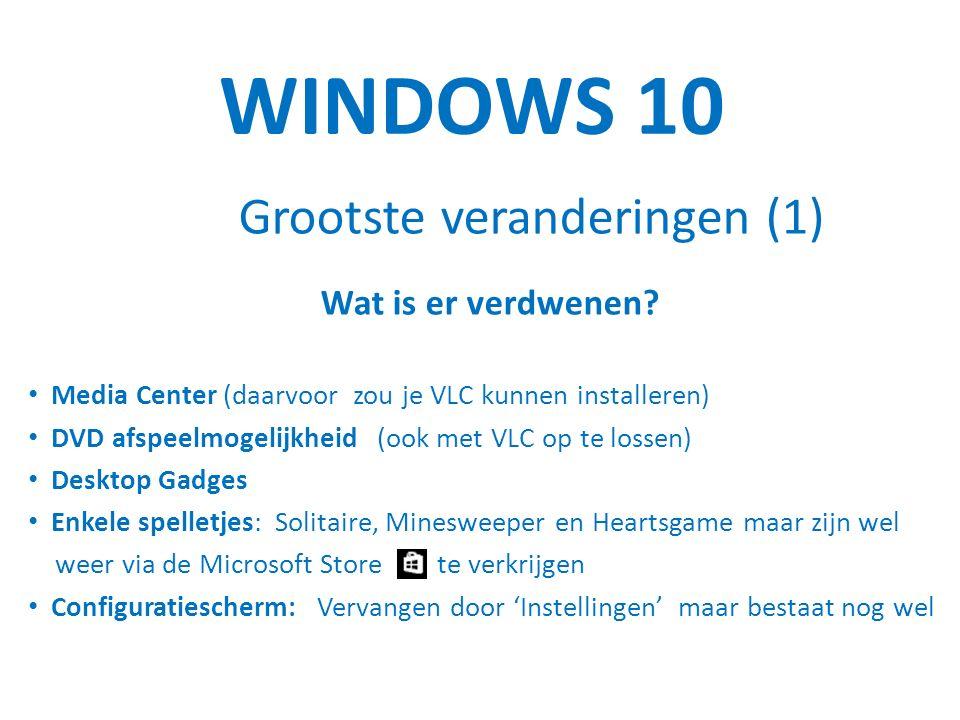 WINDOWS 10 Grootste veranderingen (1) Wat is er verdwenen.