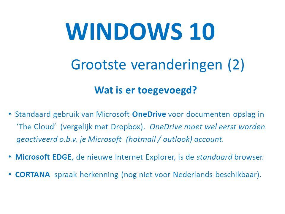 WINDOWS 10 Grootste veranderingen (2) Wat is er toegevoegd.