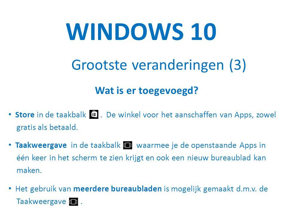 WINDOWS 10 Grootste veranderingen (3) Wat is er toegevoegd.