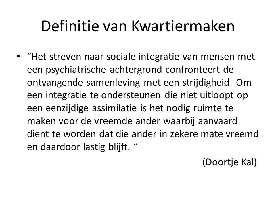 """Definitie van Kwartiermaken """"Het streven naar sociale integratie van mensen met een psychiatrische achtergrond confronteert de ontvangende samenleving"""