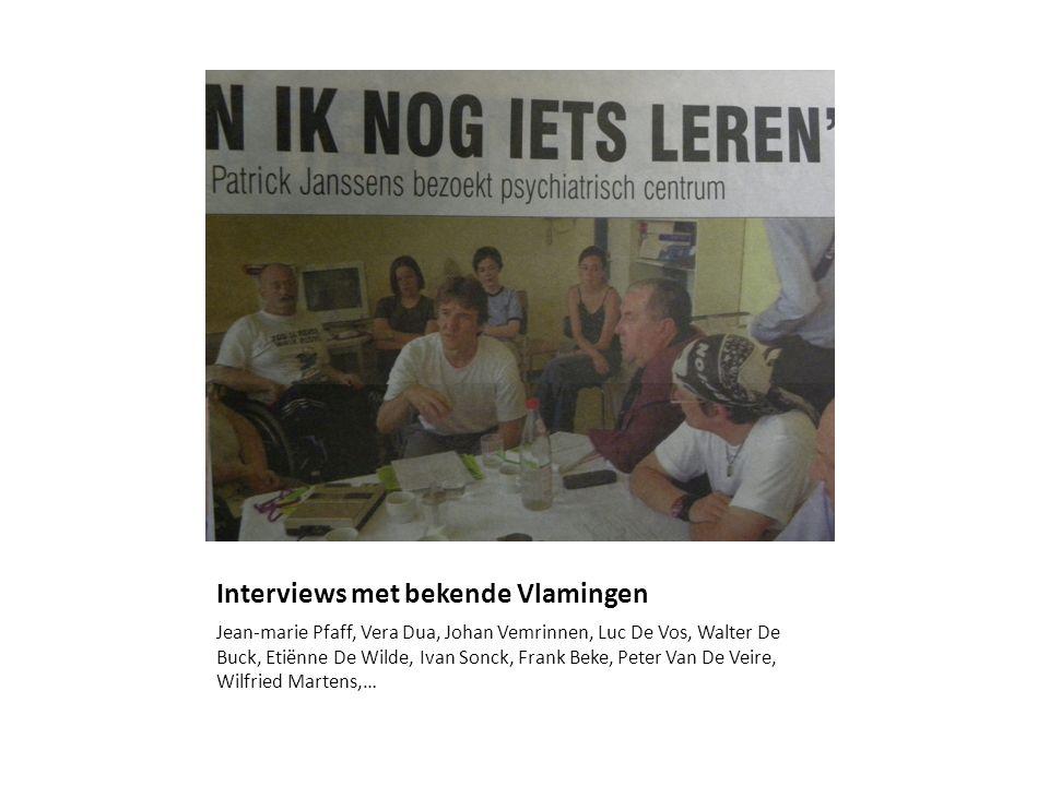 Interviews met bekende Vlamingen Jean-marie Pfaff, Vera Dua, Johan Vemrinnen, Luc De Vos, Walter De Buck, Etiënne De Wilde, Ivan Sonck, Frank Beke, Pe