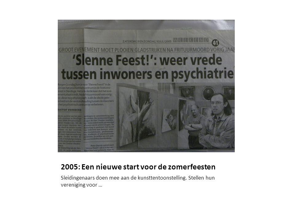 2005: Een nieuwe start voor de zomerfeesten Sleidingenaars doen mee aan de kunsttentoonstelling. Stellen hun vereniging voor …