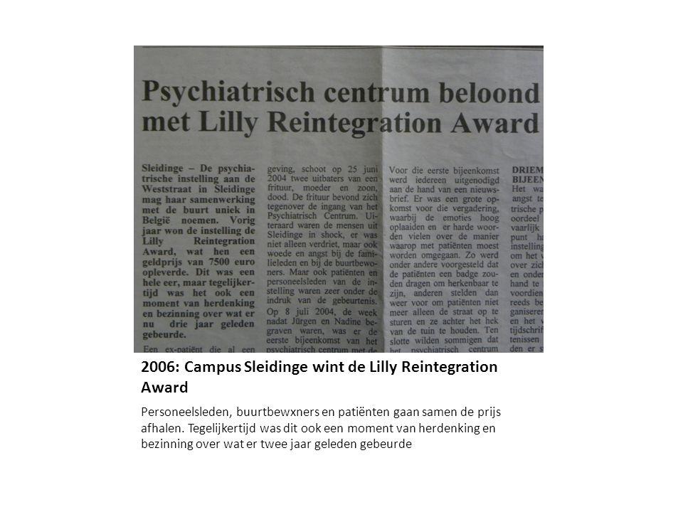 2006: Campus Sleidinge wint de Lilly Reintegration Award Personeelsleden, buurtbewxners en patiënten gaan samen de prijs afhalen. Tegelijkertijd was d