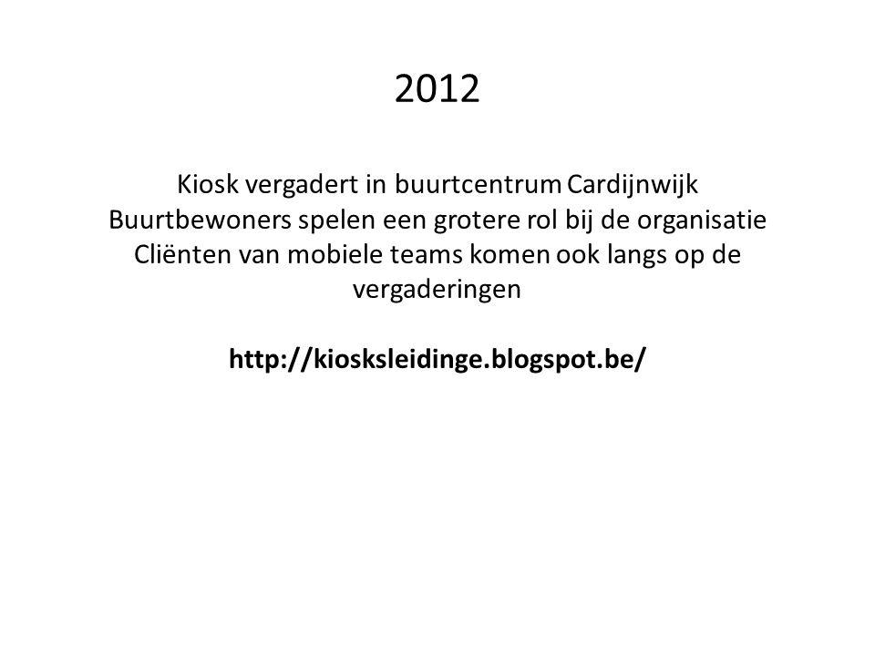 2012 Kiosk vergadert in buurtcentrum Cardijnwijk Buurtbewoners spelen een grotere rol bij de organisatie Cliënten van mobiele teams komen ook langs op