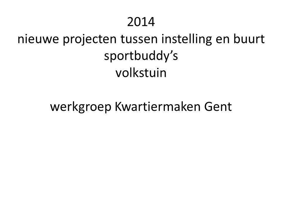 2014 nieuwe projecten tussen instelling en buurt sportbuddy's volkstuin werkgroep Kwartiermaken Gent