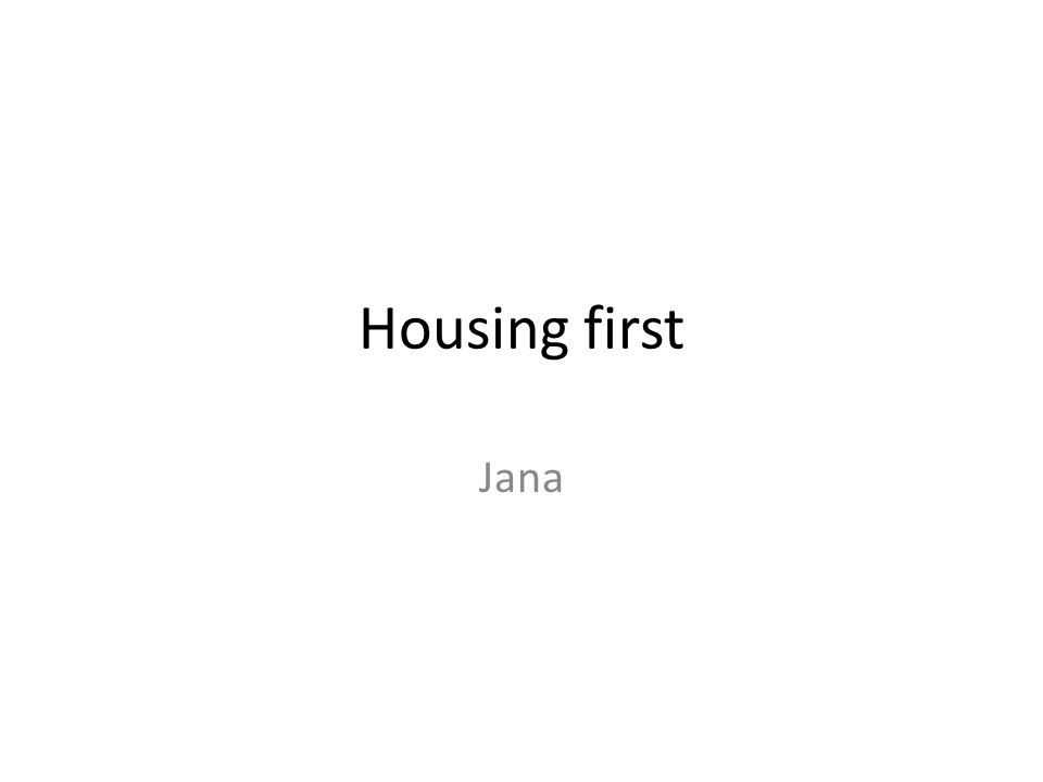 Housing first Jana