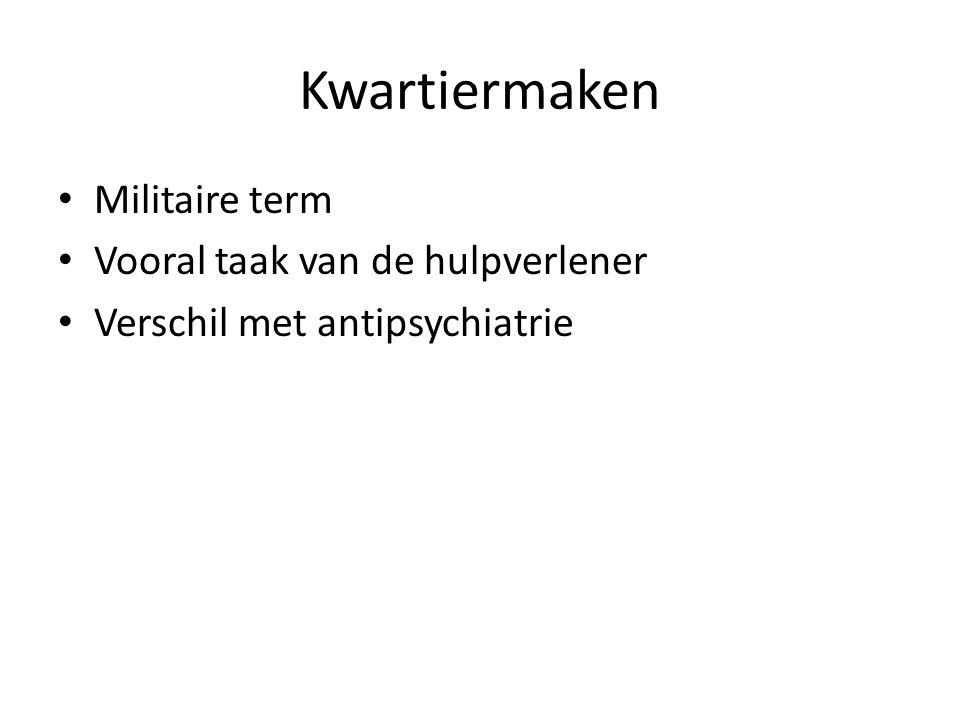 Kwartiermaken Militaire term Vooral taak van de hulpverlener Verschil met antipsychiatrie