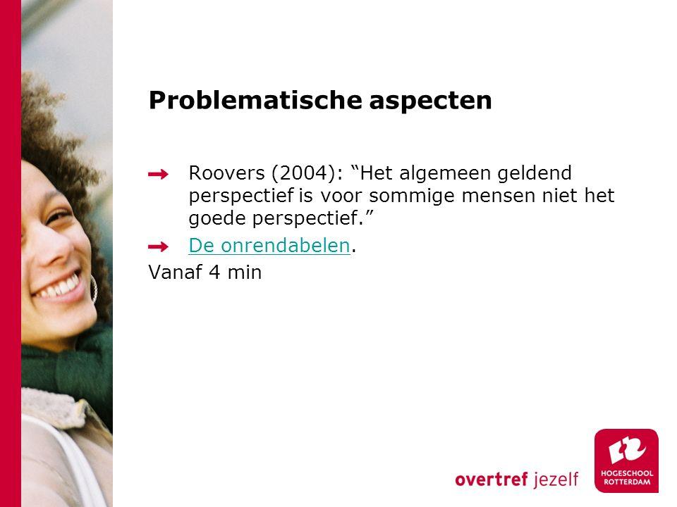 """Problematische aspecten Roovers (2004): """"Het algemeen geldend perspectief is voor sommige mensen niet het goede perspectief."""" De onrendabelenDe onrend"""