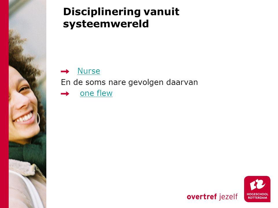 Disciplinering vanuit systeemwereld Nurse En de soms nare gevolgen daarvan one flew