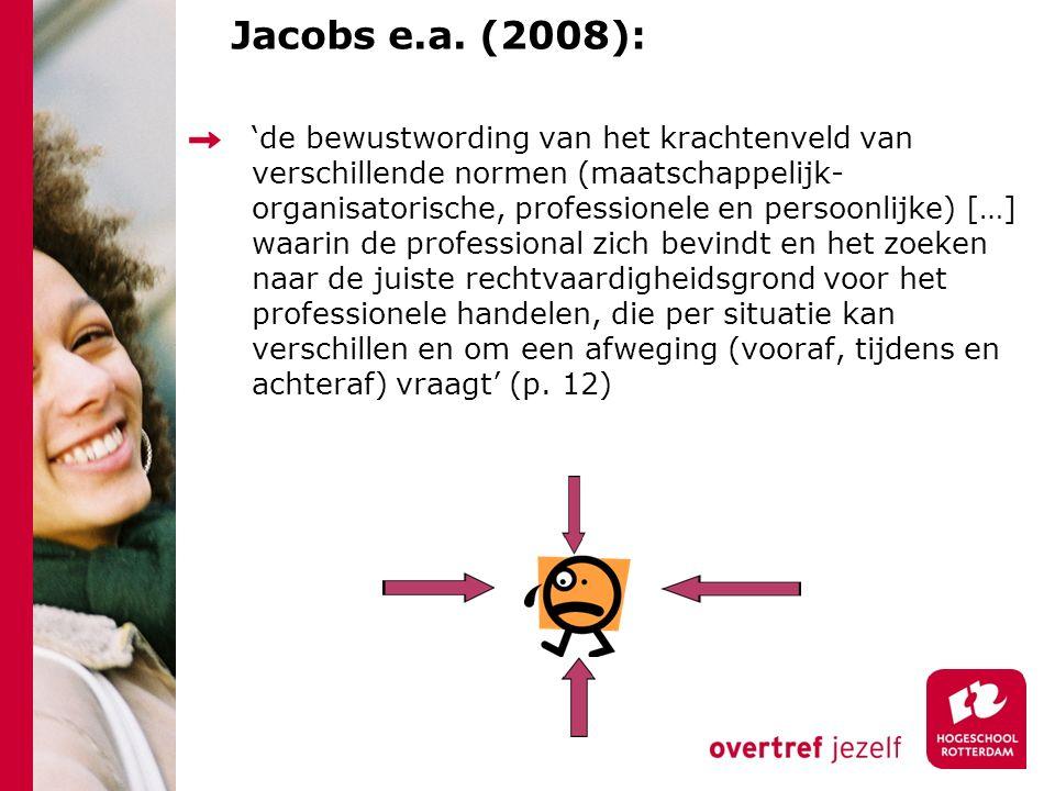 Jacobs e.a. (2008): 'de bewustwording van het krachtenveld van verschillende normen (maatschappelijk- organisatorische, professionele en persoonlijke)