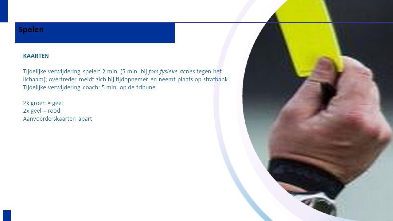 Spelen KAARTEN Tijdelijke verwijdering speler: 2 min. (5 min. bij fors fysieke acties tegen het lichaam); overtreder meldt zich bij tijdopnemer en nee