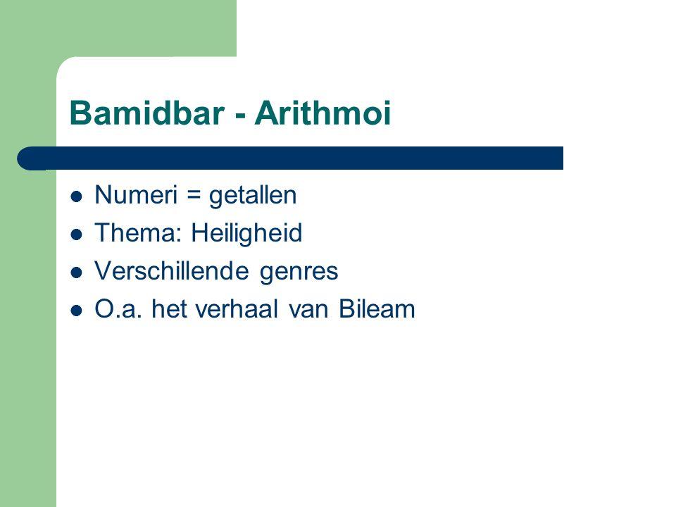 Bamidbar - Arithmoi Numeri = getallen Thema: Heiligheid Verschillende genres O.a.