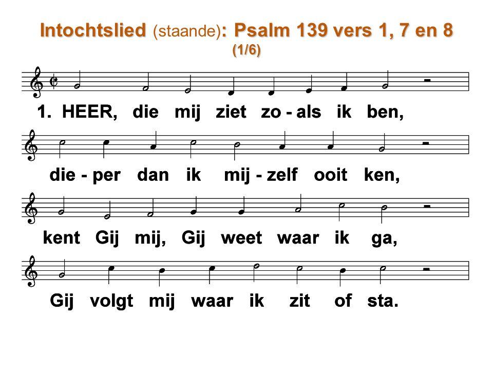 Intochtslied : Psalm 139 vers 1, 7 en 8 Intochtslied (staande) : Psalm 139 vers 1, 7 en 8(1/6)