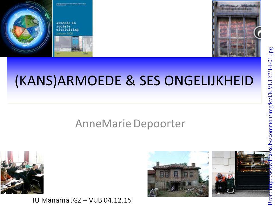 (KANS)ARMOEDE & SES ONGELIJKHEID AnneMarie Depoorter Bron: http://www.klasse.be/common/img/kvl/KVL127/14-01.jpg IU Manama JGZ – VUB 04.12.15
