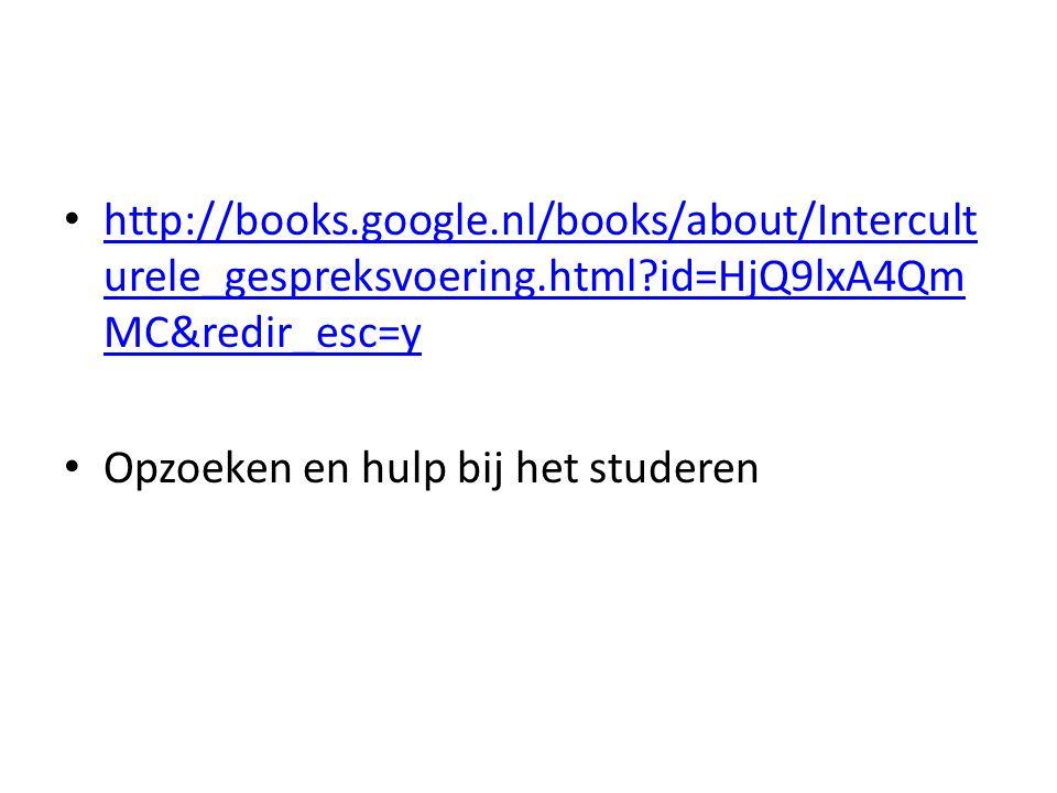 http://books.google.nl/books/about/Intercult urele_gespreksvoering.html?id=HjQ9lxA4Qm MC&redir_esc=y http://books.google.nl/books/about/Intercult urele_gespreksvoering.html?id=HjQ9lxA4Qm MC&redir_esc=y Opzoeken en hulp bij het studeren
