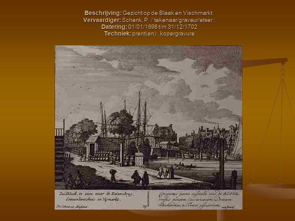 Beschrijving: Gezicht op de Blaak en Vischmarkt. Vervaardiger: Schenk, P. / tekenaar/graveur/etser ; Datering: 01/01/1698 t/m 31/12/1702 Techniek: pre