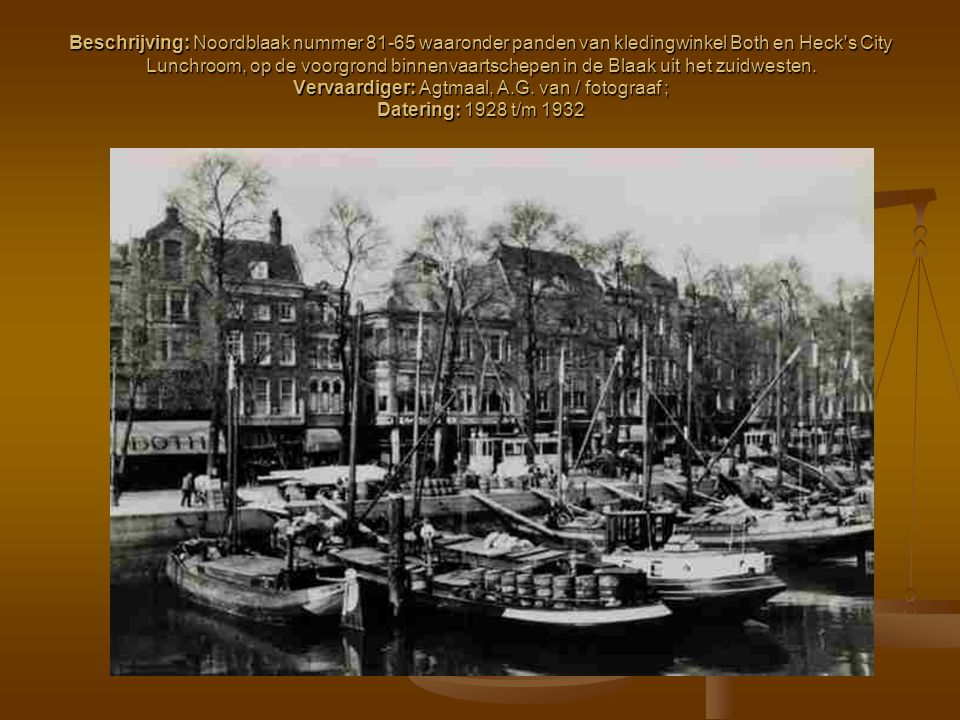 Beschrijving: Noordblaak nummer 81-65 waaronder panden van kledingwinkel Both en Heck's City Lunchroom, op de voorgrond binnenvaartschepen in de Blaak