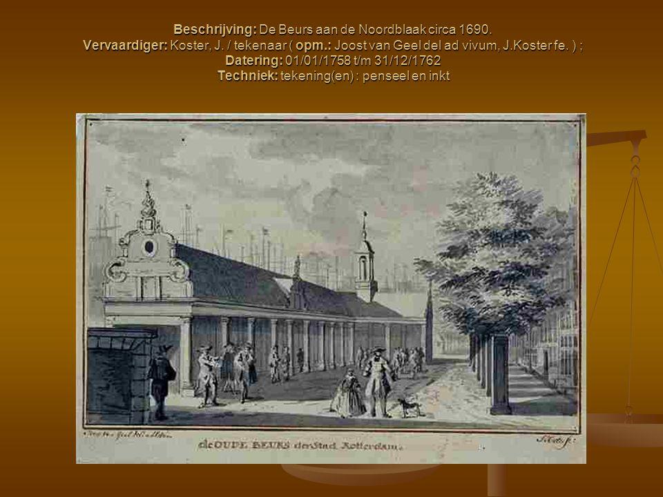 Beschrijving: De Beurs aan de Noordblaak circa 1690. Vervaardiger: Koster, J. / tekenaar ( opm.: Joost van Geel del ad vivum, J.Koster fe. ) ; Daterin