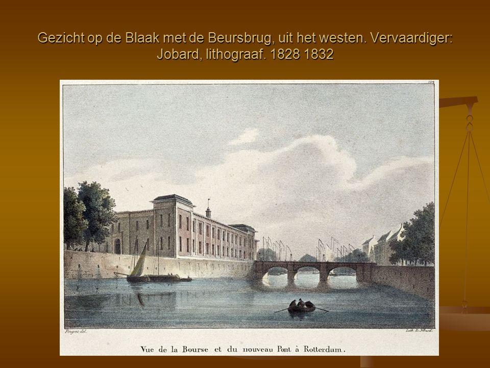 Gezicht op de Blaak met de Beursbrug, uit het westen. Vervaardiger: Jobard, lithograaf. 1828 1832